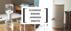 CLEANSUI KNOWS JAPANESE CRAFTS